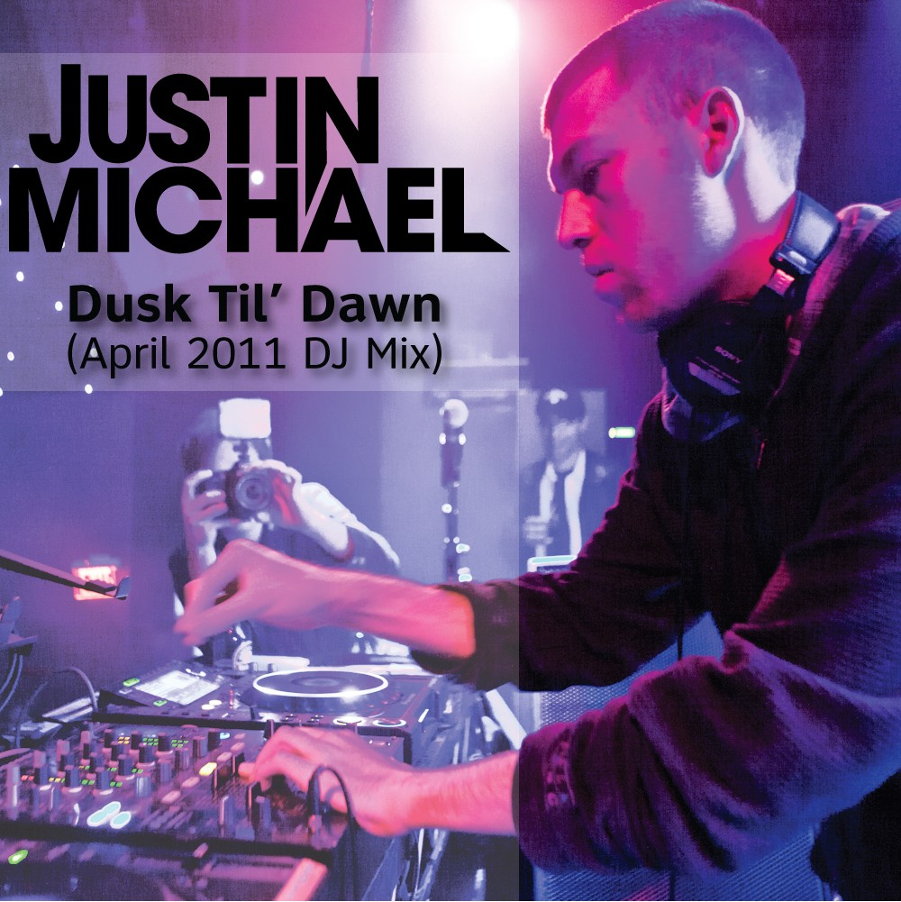 Justin Michael - Dusk Til' Dawn (April 2011 DJ Mix)