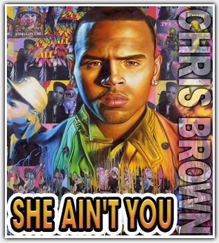 Chris Brown – She Ain't You