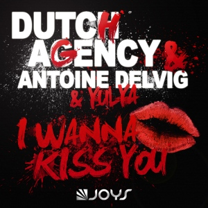 Dutch Agency, Antoine Delvig, Yulya - I wanna Kiss You