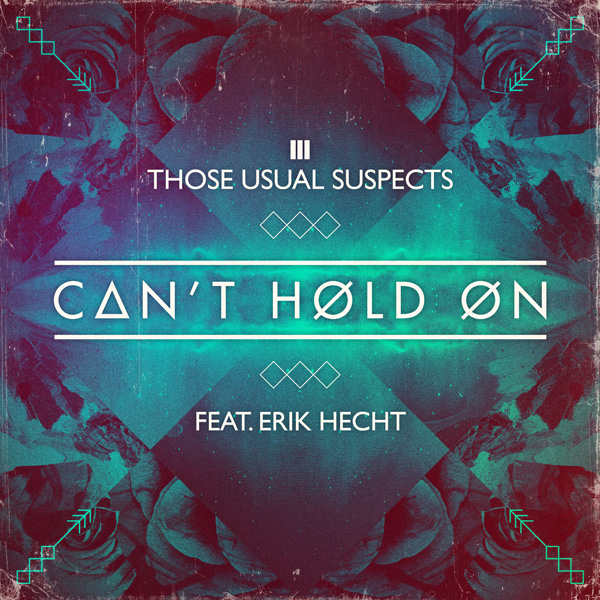 THOSE USUAL SUSPECTS ft ERIK HECHT - CAN'T HOLD ON