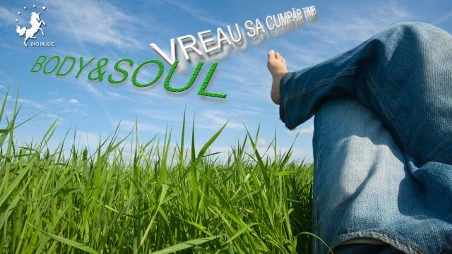 Body & Soul - Vreau sa cumpar timp